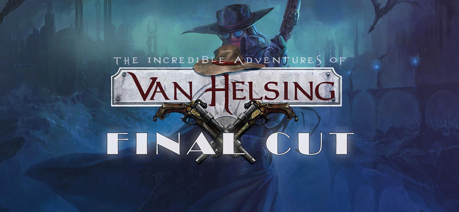 Adventures Of Van Helsing Final Cut the incredible adventures of van helsing: final cut